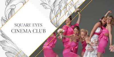 Square Eyes Cinema Club - Bridesmaids