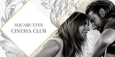 Square Eyes Cinema Club - A Star is Born