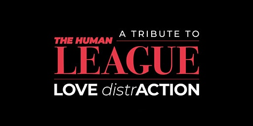 LOVE distrACTION - A tribute to The Human League. Doors 3pm.