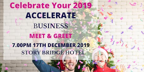 ACCELERATE BUSINESS - CELEBRATE YOUR 2019 - Meet & Greet tickets