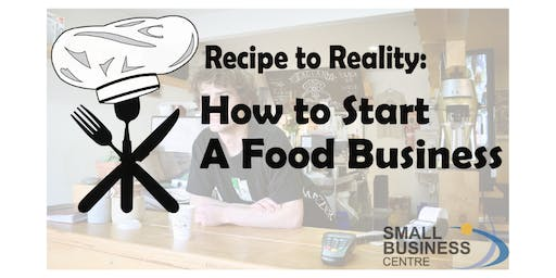 Recipe to Reality: How To Start A Food Business