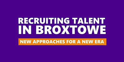 RECRUITING TALENT in Nottinghamshire - Broxtowe 27/2/20