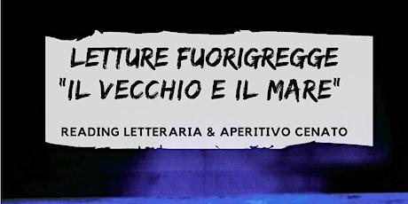"""Letture Fuorigregge """"Il Vecchio e il Mare"""" Reading letteraria & Aperitivo biglietti"""
