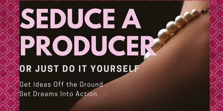 Workshop - Seduce A Producer OR Just Do It Yourself tickets
