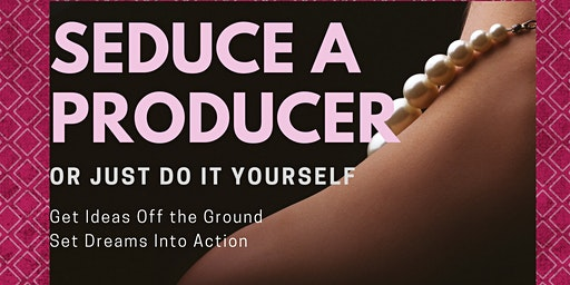 Workshop - Seduce A Producer OR Just Do It Yourself