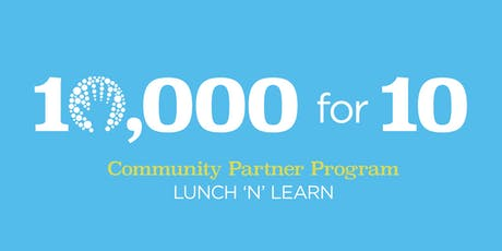10,000 for 10 Community Partner Info Session —lunch provided —12/16 tickets