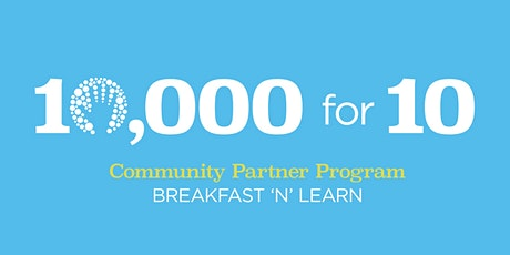 10,000 for 10 Community Partner Info Session — breakfast provided — 12/18 tickets