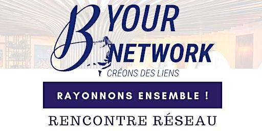 Rayonnons ensemble - Rencontre réseau Byournetwork