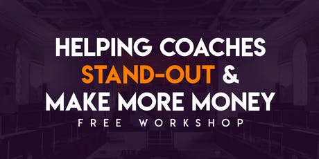 Helping Coaches Stand-Out And Make More Money FREE Workshop tickets