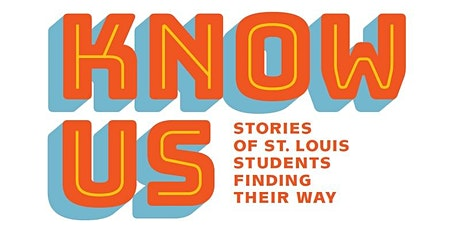 KNOW US: Stories of St. Louis Students Finding Their Way tickets