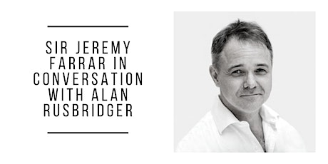Sir Jeremy Farrar In  Conversation with Alan Rusbridger tickets