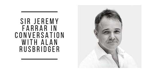 Sir Jeremy Farrar In  Conversation with Alan Rusbridger
