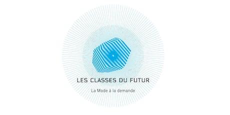 LES CLASSES DU FUTUR #3 - La mode à la demande  billets