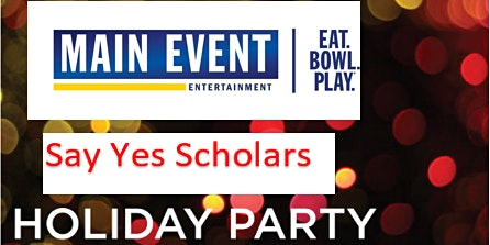 Say Yes Scholars Holiday Party @ Main Event