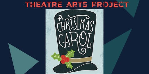 Theatre Arts Project Presents: A Christmas Carol