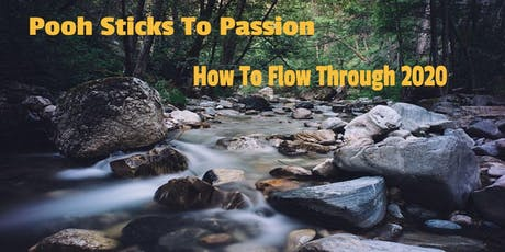 Pooh Sticks To Passion - Learn How To Flow Through 2020 tickets