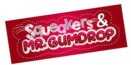 Atlas Presents Arts on the Horizon's Squeakers and Mr. Gumdrop tickets