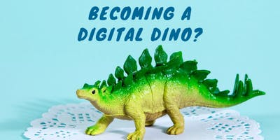 Becoming a digital dino?