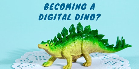 Becoming a digital dino? tickets