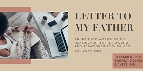 Letter to My Father: An Intimate Workshop on Healing our Father Wound & Relationships tickets