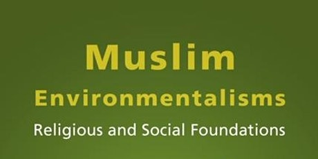 Muslim Environmentalisms: Religious and Social Foundations tickets
