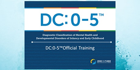 DC: 0-5  Diagnostic Classification of Mental Health and Developmental Disorders of Infancy and Early Childhood tickets