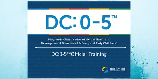 DC: 0-5  Diagnostic Classification of Mental Health and Developmental Disorders of Infancy and Early Childhood