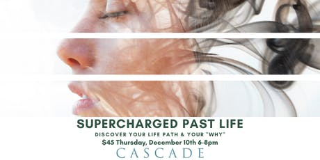 "Supercharged Past Life: Discover Your Life Path & Your ""Why"" tickets"