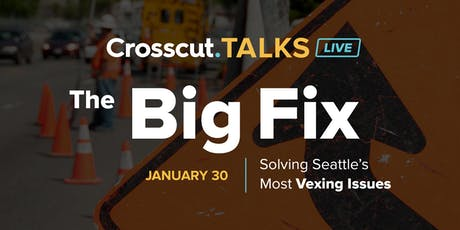 The Big Fix: Solving Seattle's Most Vexing Issues tickets