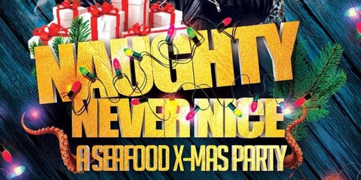 """NAUGHTY NEVER NICE """"A SEAFOOD X-MAS PARTY"""""""