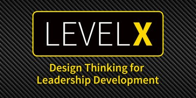 Level X: Design Thinking for the Challenges of Leadership