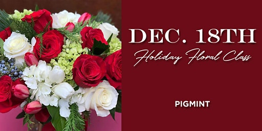 December 18th Holiday Floral Class