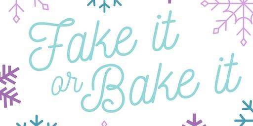 Fake It or Bake It