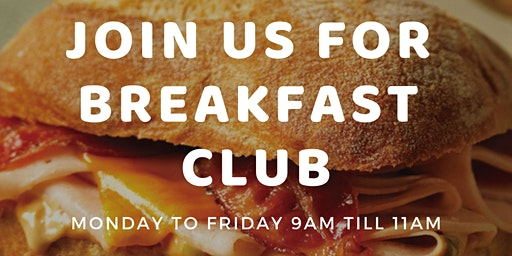 BREAKFAST CLUB (MON TO FRI)