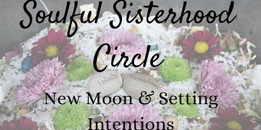 New Moon Soulful Sisterhood Circle