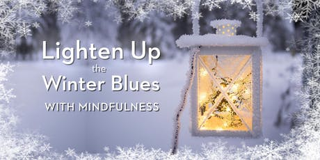 Lighten Up the Winter Blues - Mindfulness Workshop - Toronto North tickets