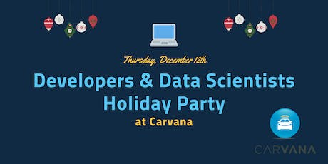 Developer & Data Scientist Holiday Party at Carvana tickets