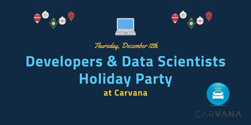 Developer & Data Scientist Holiday Party at Carvana