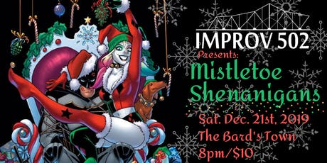 Improv 502 Presents: Mistletoe Shenanigans (A Holiday Show) tickets