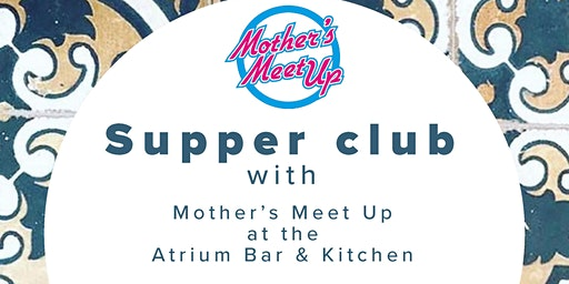 Mothers Meet Up X The Atrium Bar & Kitchen Supper Club Jan 31st 2020