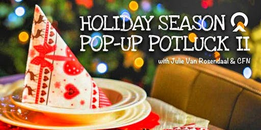 Holiday Pop-Up Potluck II with Julie Van Rosendaal & CFN