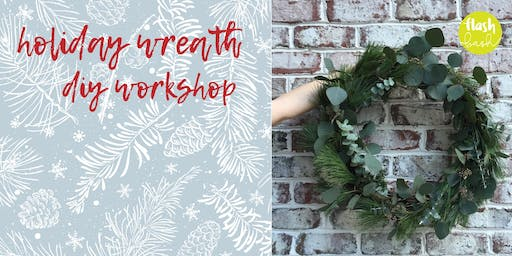 Holiday Wreath Making Class | December 2019
