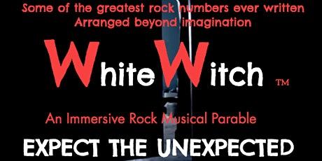 WhiteWitch	  -	 An Immersive Rock Musical. tickets