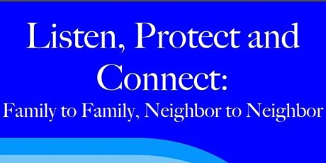 Listen, Protect and Connect: Family to Family, Neighbor to Neighbor Psychological First Aid for The Community Helping Each Other tickets