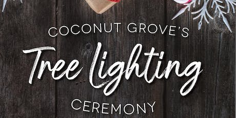 You are cordially invited to Coconut Grove's Annual Tree Lighting Ceremony tickets