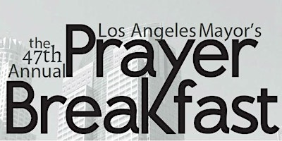 The 47th Annual Los Angeles Mayor's Prayer Breakfast