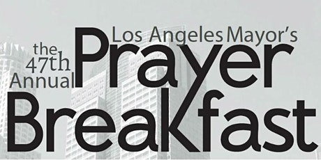 The 47th Annual Los Angeles Mayor's Prayer Breakfast tickets