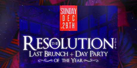 RESOLUTION 2019 The Last Brunch/Day Party Of the Year W/ 2 Hrs Brunch Buffet tickets