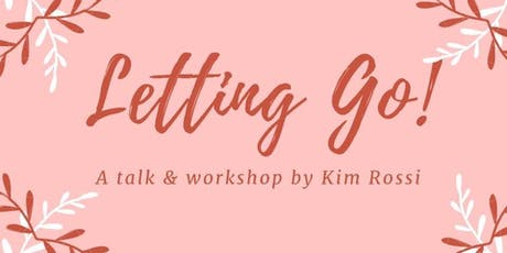Letting Go! - A talk and workshop by Kim Rossi  tickets