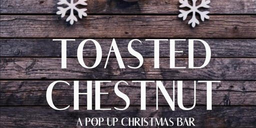 "Public School House Presents TOASTED CHESTNUT ""Christmas Pop Up Bar"""